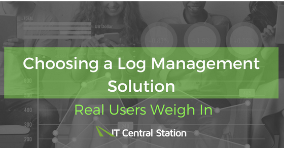 Choosing a Log Management Solution - Real Users Weigh In