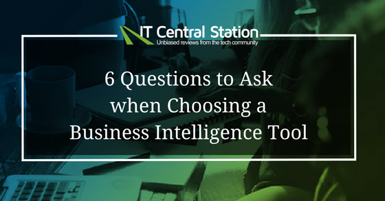 6 Questions to Ask when Choosing a Business Intelligence Tool