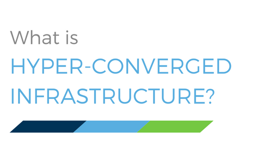 What is Hyper-Converged Infrastructure?