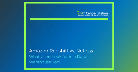 Data Warehouse » Article Amazon Redshift vs. Netezza: What Users Look for in a Data Warehouse Tool