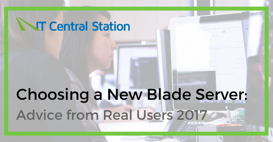 Choosing a New Blade Server: Advice from Real Users 2017