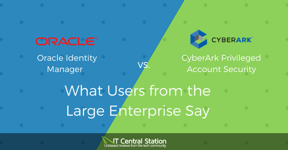 Oracle Identity Manager versus CyberArk Privileged Account Security