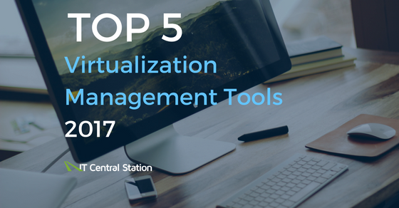 Top 5 Virtualization Management Tools of 2017
