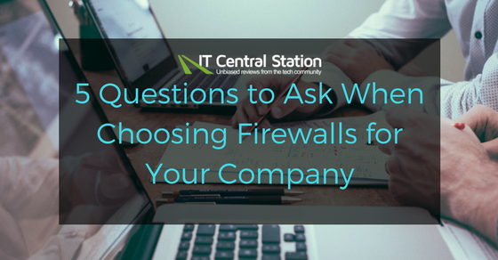 5 Questions to Ask when Choosing Firewalls for Your Company